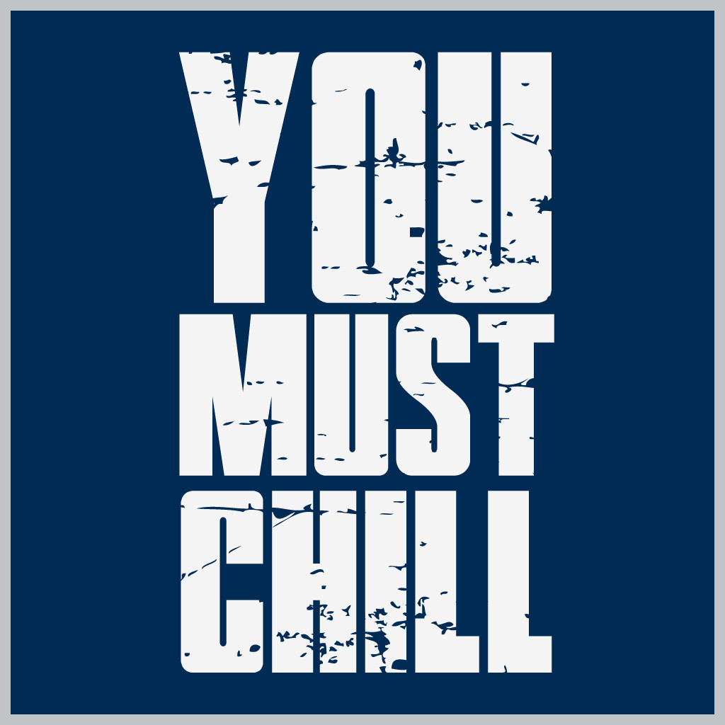 you must chill